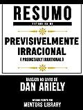 Resumo Estendido: Previsivelmente Irracional (Predictably Irrational): Baseado No Livro De Dan Ariely