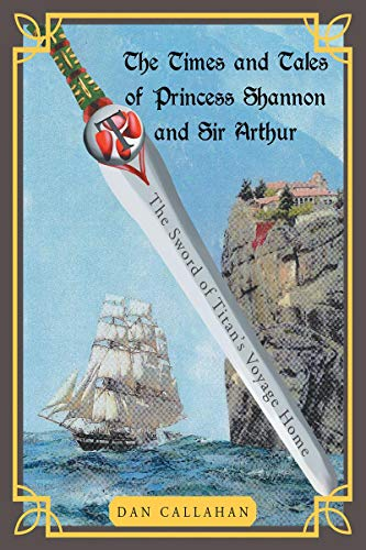 The Times and Tales of Princess Shannon and Sir Arthur: The Sword of Titan's Voyage Home (English Edition)