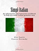 Simpl-italian: An Informative and Interactive Workbook to Help You Make Italian Grammar Easy