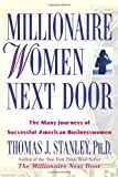 Millionaire Women Next Door: The Many Journeys of Successful American Businesswomen