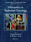 Informatics in Radiation Oncology (Imaging in Medical Diagnosis and Therapy) (English Edition)