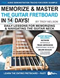 Memorize & Master the Guitar Fretboard in 14 Days: Daily Lessons for Memorizing & Navigating the Guitar Neck: 10 (Play Guitar in 14 Days)