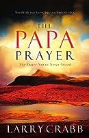 The Papa Prayer: The Prayer You've Never Prayed