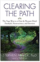Clearing the Path: The Yoga Way to a Clear and Pleasant Mind: Patanjali, Neuroscience, and Emotion