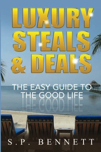 Luxury Steals & Deals: The Easy Guide To The Good Life
