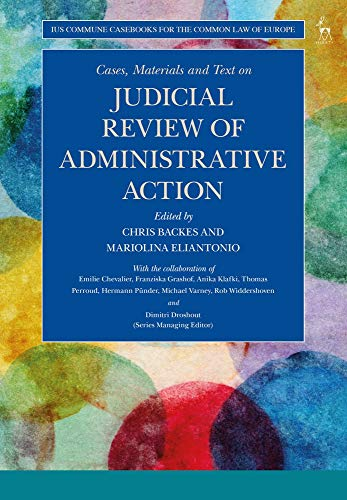 Cases, Materials and Text on Judicial Review of Administrative Action (Ius Commune Casebooks for the Common Law of Europe)