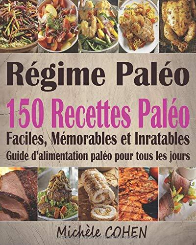 Régime Paléo: 150 Recettes paléo faciles, mémorables et...