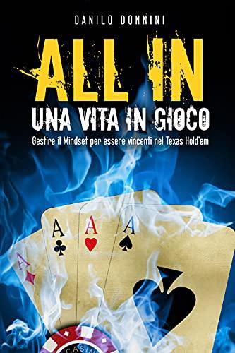 ALL IN Una Vita in Gioco: Gestire il Mindset per essere vincenti nel Texas Hold'em (Italian Edition)