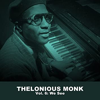 Thelonious Monk, Vol. 6: We See