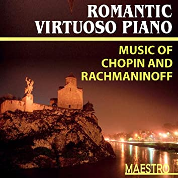 The Romantic Virtuoso Piano: Music Of Chopin And Rachmaninoff