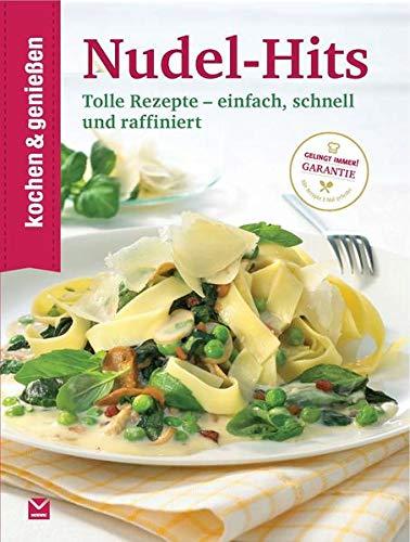 Kochen & Genießen Nudel-Hits: Tolle Rezepte - einfach, schnell und raffiniert