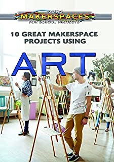 10 Great Makerspace Projects Using Art (Using Makerspaces for School Projects)