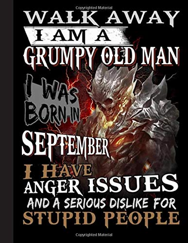 Walk Away I Am A Grumpy Old Man I Was Born In September Notebook: Wide Ruled School Office Home Student Teacher 120 Pages - September Notebook (School Composition Notebooks)