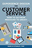 Experience Design for Customer Service: How To Go From Mediocre To Great! - Mark Stanley PMP