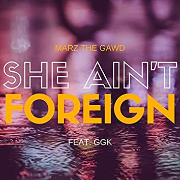 She Ain't Foreign (feat. GGK)