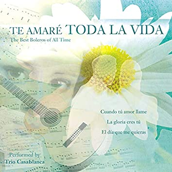 Te Amaré Toda la Vida: The Best Boleros of All Time