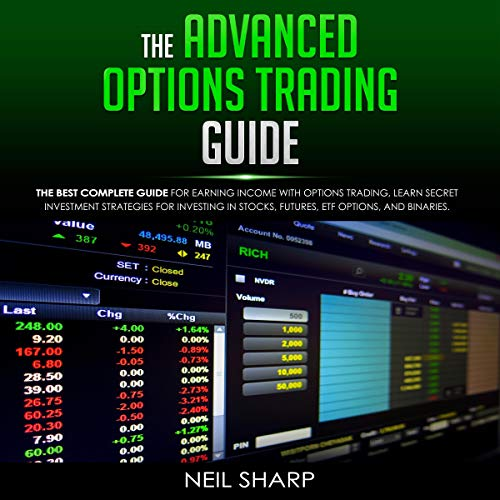 The Advanced Options Trading Guide: The Best Complete Guide for Earning Income with Options Trading, Learn Secret Investment Strategies for Investing in Stocks, Futures, ETF, Options, and Binaries Audiobook By Neil Sharp cover art