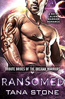 Ransomed: A Sci-Fi Alien Warrior Romance (Tribute Brides of the Drexian Warriors Book 4) by [Tana Stone]