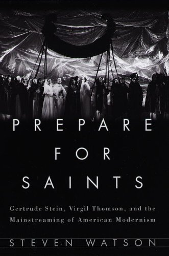 Prepare for Saints: Gertrude Stein, Virgil Thomson, and the Mainstreaming of American Modernism (English Edition)