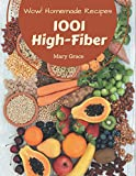 Wow! 1001 Homemade High-Fiber Recipes: Making More Memories in your Kitchen with Homemade High-Fiber Cookbook!