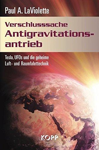 Verschlusssache Antigravtionsantrieb: Tesla, UFOs und die geheime Luft- und Raumfahrttechnik by Paul A LaViolette (2010-03-31)