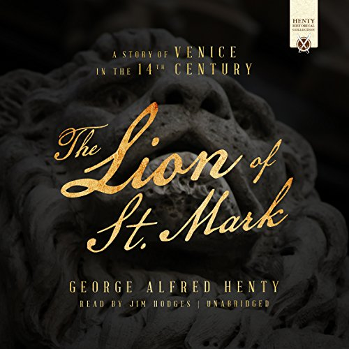 The Lion of St. Mark     A Story of Venice in the 14th Century              By:                                                                                                                                 George Alfred Henty                               Narrated by:                                                                                                                                 Jim Hodges                      Length: 11 hrs and 41 mins     2 ratings     Overall 5.0