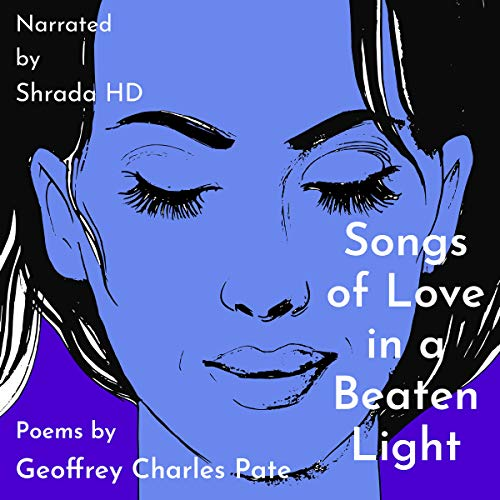 Songs of Love in a Beaten Light                   By:                                                                                                                                 Geoffrey Charles Pate                               Narrated by:                                                                                                                                 Shrada HD                      Length: 1 hr and 9 mins     1 rating     Overall 5.0
