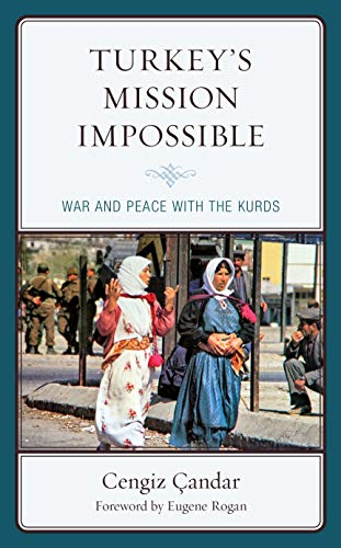 Turkey's Mission Impossible: War and Peace with the Kurds (Kurdish Societies, Politics, and International Relations)