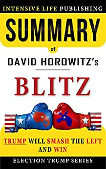 Summary of BLITZ: Trump Will Smash the Left and Win by [Intensive Life Publishing]