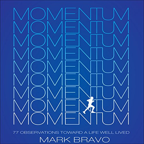 Momentum     77 Observations Toward A Life Well Lived              By:                                                                                                                                 Mark Bravo                               Narrated by:                                                                                                                                 Mark Bravo                      Length: 3 hrs and 51 mins     2 ratings     Overall 3.0