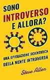 Sono introverso, e allora? Una spiegazione scientifica della mente introversa: Cosa ci motiva...