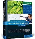 Professionell entwickeln mit C# 6 und Visual Studio 2015: Das Praxisbuch. Alle Phasen in der Praxis: vom Entwurf bis zum Deployment - Matthias Geirhos