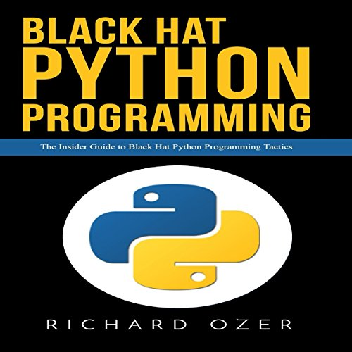 Black Hat Python Programming: The Insider Guide to Black Hat Python Programming Tactics audiobook cover art