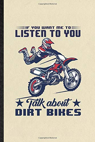 If You Want Me to Listen to You Talk About Dirt Bikes: Funny Dark Bike Driving Lined Notebook Writing Journal Motorbike Driver Rider, Inspirational ... Special Birthday Gift Idea Personalized Style