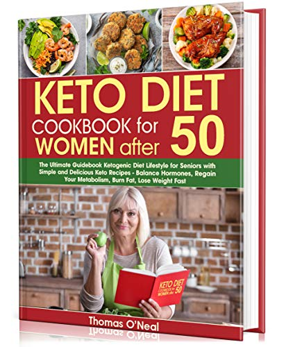 Keto Diet Cookbook for Women after 50: The Ultimate Guidebook Ketogenic Diet Lifestyle for Seniors with Simple & Delicious Keto Recipes. Balance Hormones, ... Metabolism, Burn Fat, Lose Weight Fast