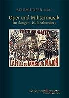 Oper und Militaermusik: im >langen< 19. Jahrhundert