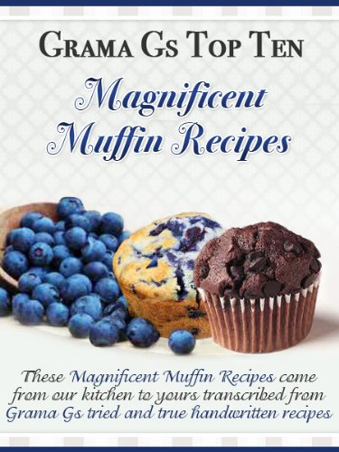 Download Muffin Recipes from Scratch (Grama G's Top Homemade Recipes From Scratch Book 5) (English Edition) B009I40OXW