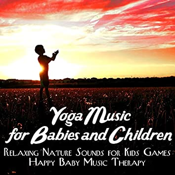 Yoga Music for Babies and Children – Relaxing Nature Sounds for Kids Games, Happy Baby Music Therapy