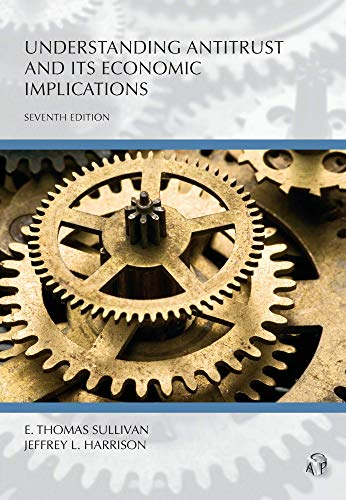 Compare Textbook Prices for Understanding Antitrust and Its Economic Implications Carolina Academic Press Understanding Seventh Edition ISBN 9781531010928 by E. Thomas Sullivan,Jeffrey Harrison