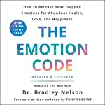 The Emotion Code     How to Release Your Trapped Emotions for Abundant Health, Love, and Happiness              Written by:                                                                                                                                 Dr. Bradley Nelson,                                                                                        Tony Robbins - foreword                               Narrated by:                                                                                                                                 Dr. Bradley Nelson,                                                                                        Tony Robbins - foreword                      Length: 9 hrs and 58 mins     3 ratings     Overall 2.7