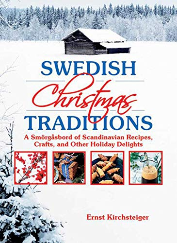 Swedish Christmas Traditions: A Smörgåsbord of Scandinavian Recipes, Crafts, and Other Holiday Delights: A Smarga2sbord of Scandinavian Recipes, Crafts, and Other Holiday Delights