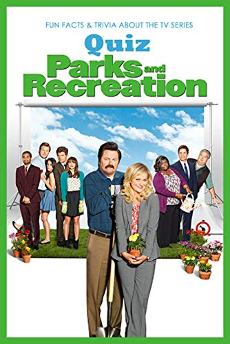 Parks And Recreation Quiz: Fun Facts & Trivia About the TV Series: The Ultimate Parks and Recreation Trivia Quiz (English Edition)