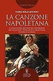 La canzone napoletana. Il racconto di uno dei fenomeni musicali più vivi e unici dell'Italia di ieri e di oggi