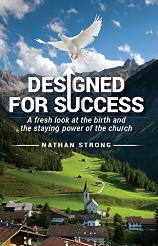 Designed for Success: A fresh look at the birth and the staying power of the church (English Edition)