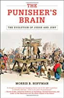 The Punisher's Brain: The Evolution of Judge and Jury (Cambridge Studies in Economics, Choice, and Society)