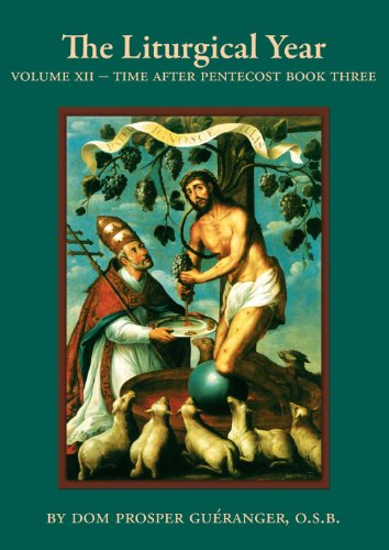 The Liturgical Year - Vol. XII Time After Pentecost - Book Three