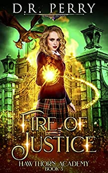 Fire of Justice (Hawthorn Academy Book 3) by [D.R. Perry]