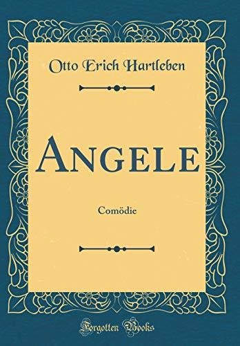 Angele: Comödie (Classic Reprint)