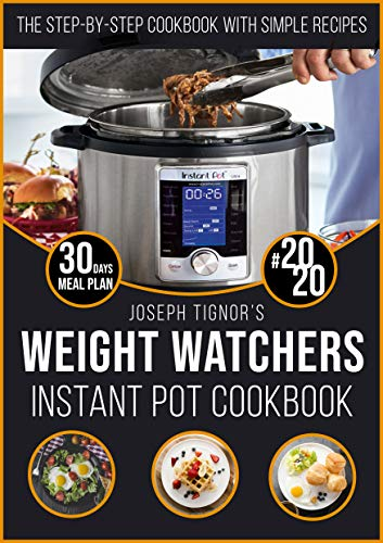 Weight Watchers Inѕtаnt Pоt Cookbook #2020: The Step-by-Step Weight Watchers Instant Pot Cookbook with 30 Days Meal Plan Simple Recipes for Spectacular Results