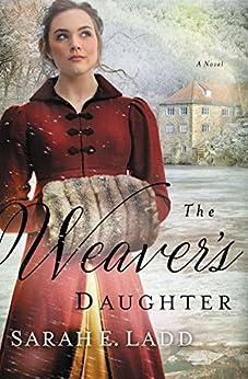 The Weaver's Daughter: A Regency Romance Novel by [Sarah E. Ladd]